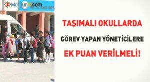 Taşımalı okullarda görev yapan yöneticilere ek puan verilmeli